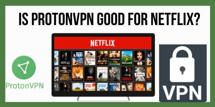 Is ProtonVPN good for Netflix