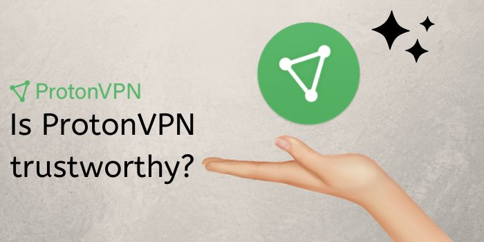 Is ProtonVPN trustworthy