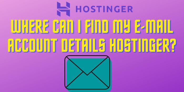 Where can I find my E-mail Account details Hostinger