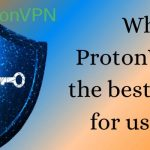 why ProtonVPN is best for users