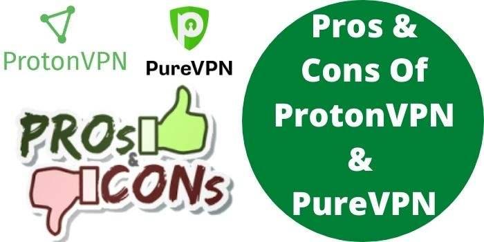 Pros & Cons Of ProtonVPN & PureVPN