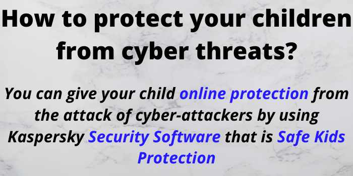 How to Protect your Children from Cyber Threats?