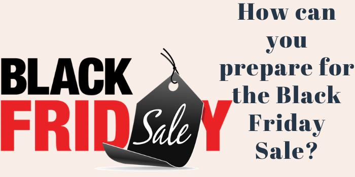 How can you prepare for the Black Friday Sale?