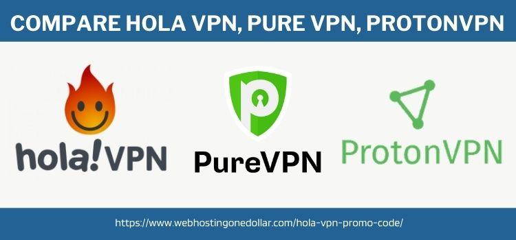 Compare Hola VPN, Pure VPN, ProtonVPN
