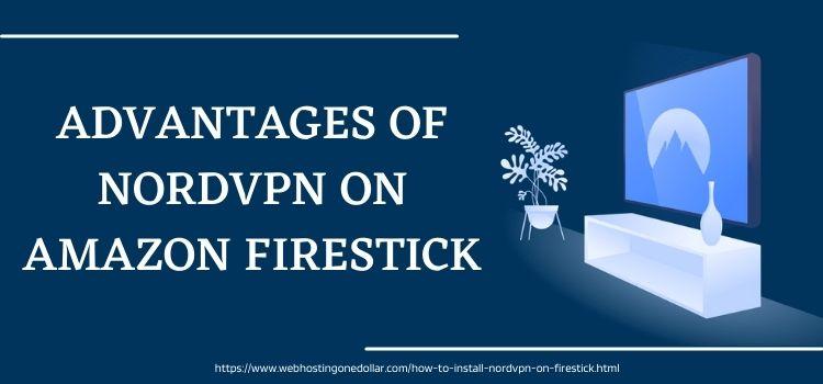 Advantages Of NordVpn on amazon firestick