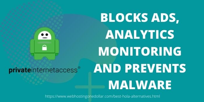 PIA One of the best hola alternative that blocks apps and prevent malware